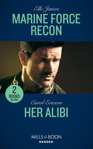 Marine Force Recon: Marine Force Recon / Her Alibi (Mills & Boon Heroes)