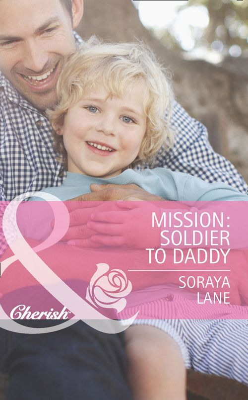 Heroes Come Home - Mission: Soldier to Daddy (Mills & Boon Cherish) (Heroes Come Home, Book 5): First edition