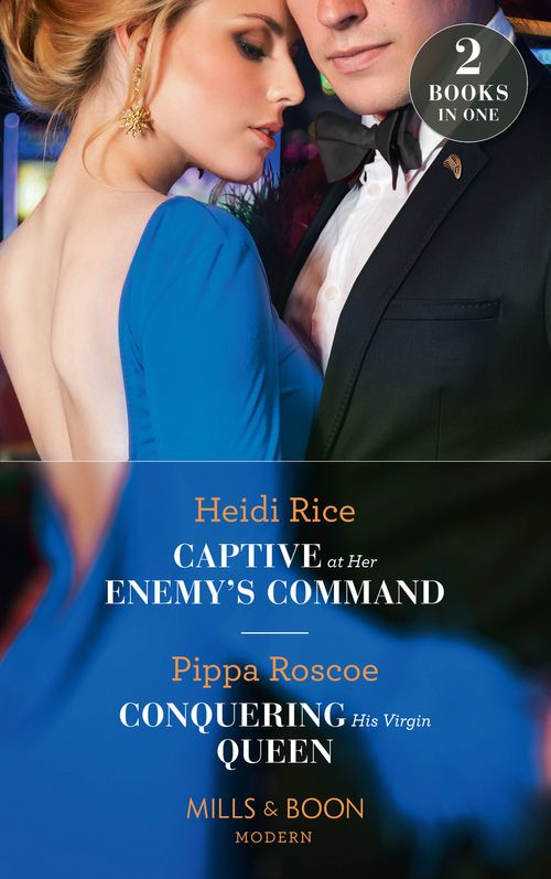 Captive At Her Enemy's Command: Captive at Her Enemy's Command / Conquering His Virgin Queen (Mills & Boon Modern)