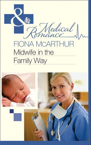 Midwife in the Family Way (Mills & Boon Medical): First edition