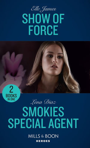 Show Of Force: Show of Force (Declan's Defenders) / Smokies Special Agent (The Mighty McKenzies) (Mills & Boon Heroes)
