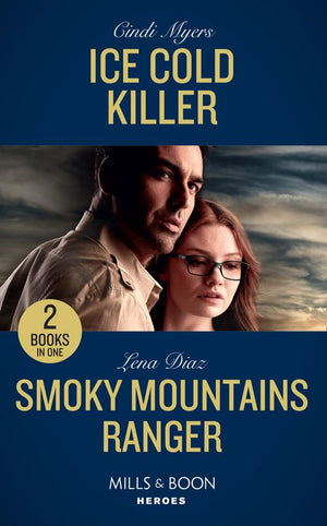 Ice Cold Killer: Ice Cold Killer (Eagle Mountain Murder Mystery: Winter Storm W) / Smoky Mountains Ranger (The Mighty McKenzies) (Mills & Boon Heroes)