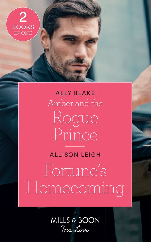 The Royals of Vallemont - Amber And The Rogue Prince: Amber and the Rogue Prince (The Royals of Vallemont) / Fortune's Homecoming (The Fortunes of Texas: The Rulebreakers) (Mills & Boon True Love) (The Royals of Vallemont)
