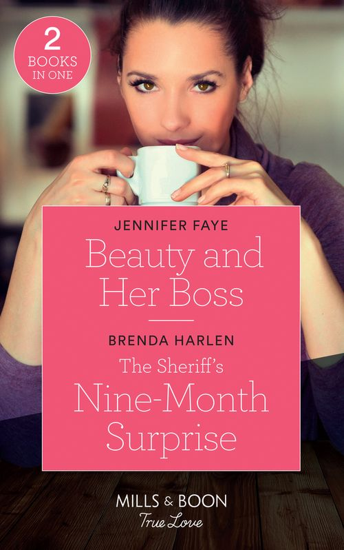 Beauty And Her Boss: Beauty and Her Boss (Once Upon a Fairytale) / The Sheriff's Nine-Month Surprise (Match Made in Haven) (Mills & Boon True Love)