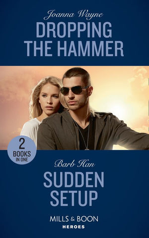 Dropping The Hammer: Dropping the Hammer (The Kavanaughs, Book 4) / Sudden Setup (Crisis: Cattle Barge, Book 1) (Mills & Boon Heroes)