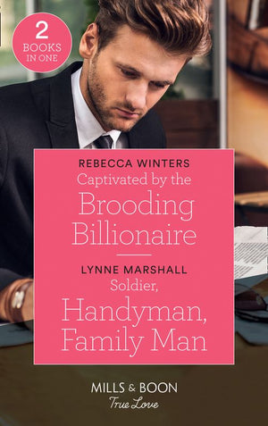 Captivated By The Brooding Billionaire: Captivated by the Brooding Billionaire (Holiday with a Billionaire) / Soldier, Handyman, Family Man (The Delaneys of Sandpiper Beach) (Mills & Boon True Love)