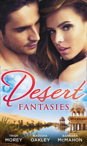 Desert Fantasies: Duty and the Beast / Cinderella and the Sheikh / Marrying the Scarred Sheikh: First edition