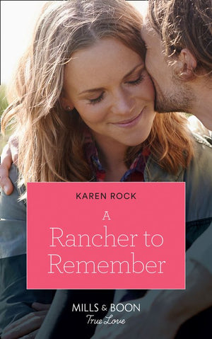 Rocky Mountain Cowboys - A Rancher To Remember (Mills & Boon True Love) (Rocky Mountain Cowboys, Book 6)