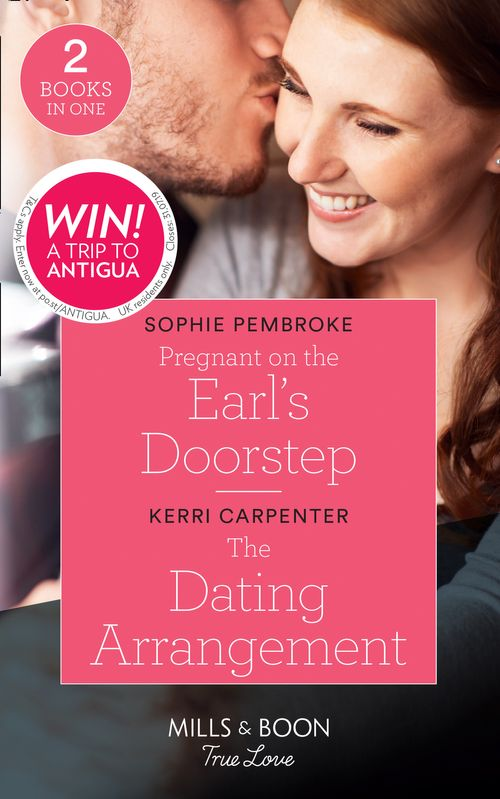 Pregnant On The Earl's Doorstep: Pregnant on the Earl's Doorstep / The Dating Arrangement (Something True) (Mills & Boon True Love)