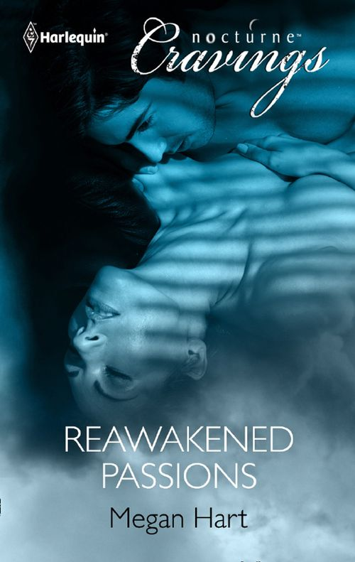 Reawakened Passions (Mills & Boon Nocturne Cravings): First edition