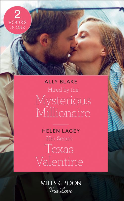 Hired By The Mysterious Millionaire: Hired by the Mysterious Millionaire / Her Secret Texas Valentine (The Fortunes of Texas: The Lost Fortunes) (Mills & Boon True Love)