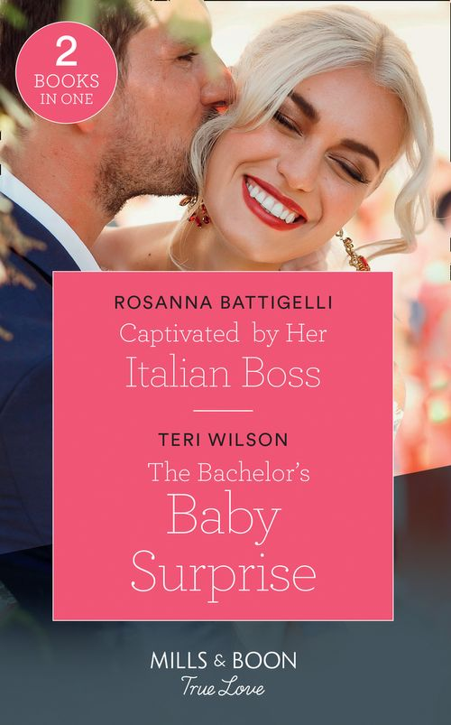 Captivated By Her Italian Boss: Captivated by Her Italian Boss / The Bachelor's Baby Surprise (Wilde Hearts) (Mills & Boon True Love)