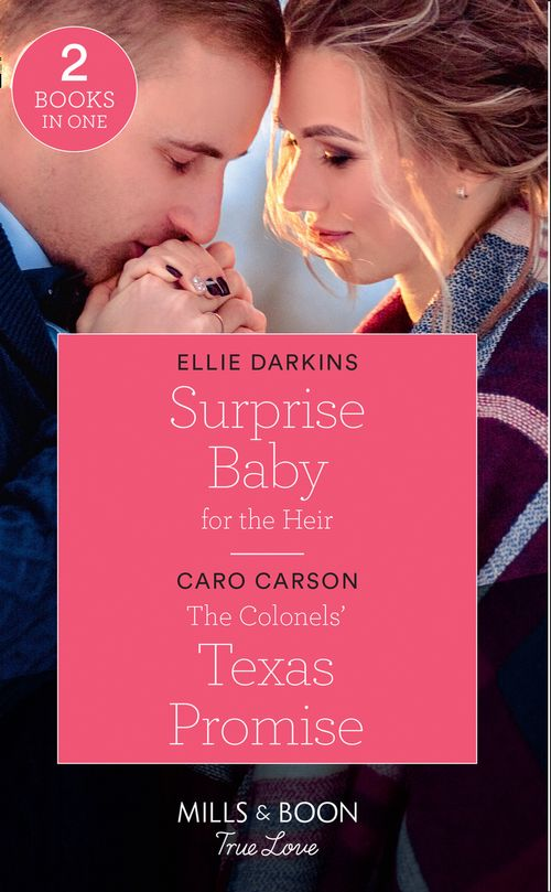 Surprise Baby For The Heir: Surprise Baby for the Heir / The Colonels' Texas Promise (Mills & Boon True Love)
