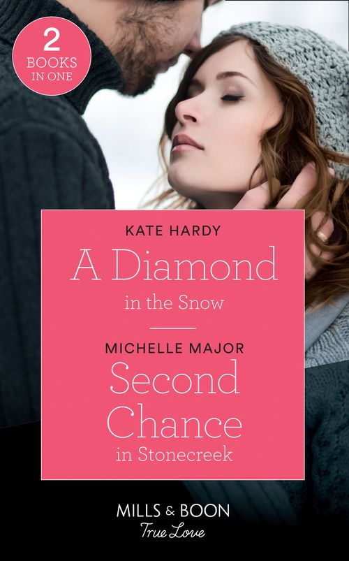 A Diamond In The Snow: A Diamond in the Snow / Second Chance in Stonecreek (Maggie & Griffin) (Mills & Boon True Love)
