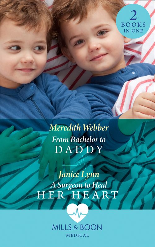 From Bachelor To Daddy: From Bachelor to Daddy (The Halliday Family) / A Surgeon to Heal Her Heart