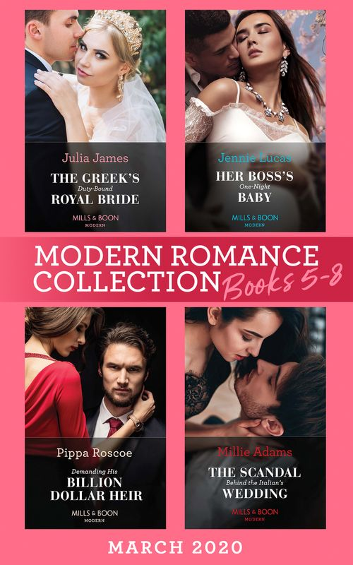 Modern Romance March 2020 Books 5-8: The Greek's Duty-Bound Royal Bride / Her Boss's One-Night Baby / Demanding His Billion-Dollar Heir / The Scandal Behind the Italian's Wedding (Mills & Boon e-Book Collections)