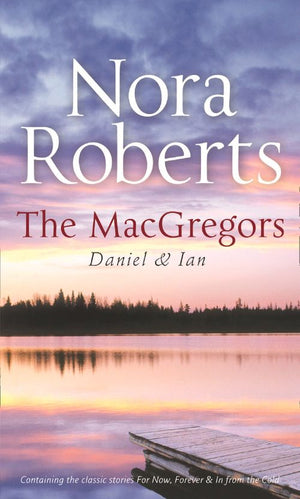 The MacGregors: Daniel & Ian: For Now, Forever (The MacGregors, Book 5) / In From The Cold: First edition