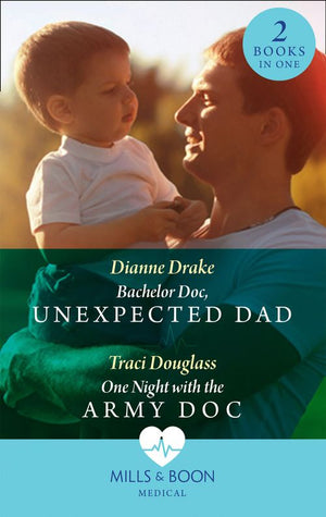 Bachelor Doc, Unexpected Dad: Bachelor Doc, Unexpected Dad / One Night with the Army Doc