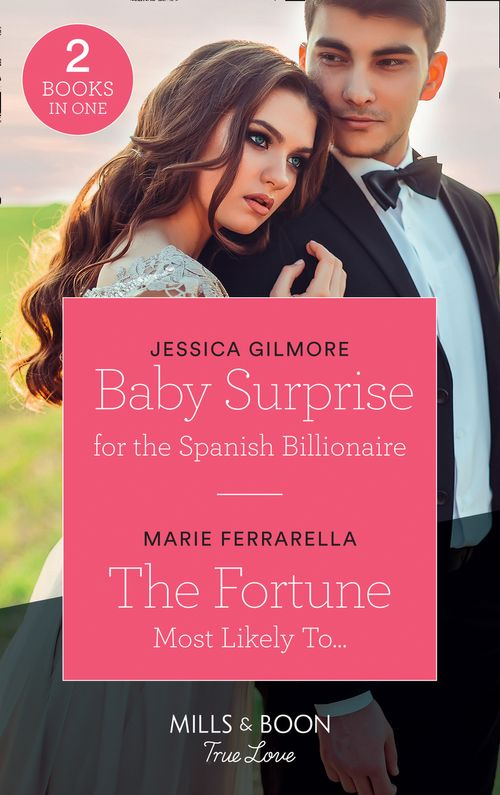 Baby Surprise For The Spanish Billionaire: Baby Surprise for the Spanish Billionaire (Wedding Island) / The Fortune Most Likely To... (The Fortunes of Texas: The Rulebreakers) (Mills & Boon True Love)