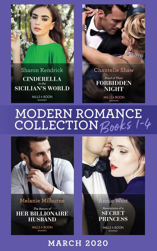 Modern Romance March 2020 Books 1-4: Cinderella in the Sicilian's World / Proof of Their Forbidden Night / The Return of Her Billionaire Husband / Revelations of a Secret Princess (Mills & Boon e-Book Collections)