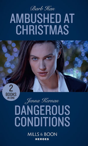 Ambushed At Christmas / Dangerous Conditions: Ambushed at Christmas (Rushing Creek Crime Spree) / Dangerous Conditions (Protectors at Heart) (Mills & Boon Heroes)