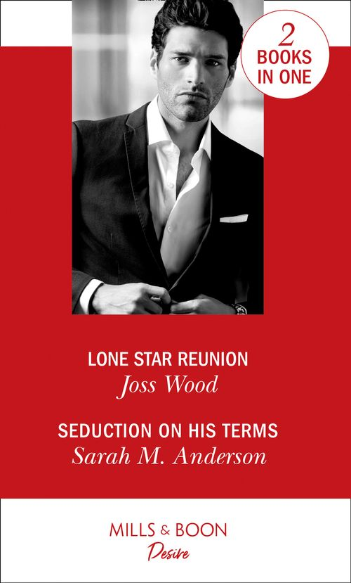Lone Star Reunion: Lone Star Reunion / Seduction on His Terms