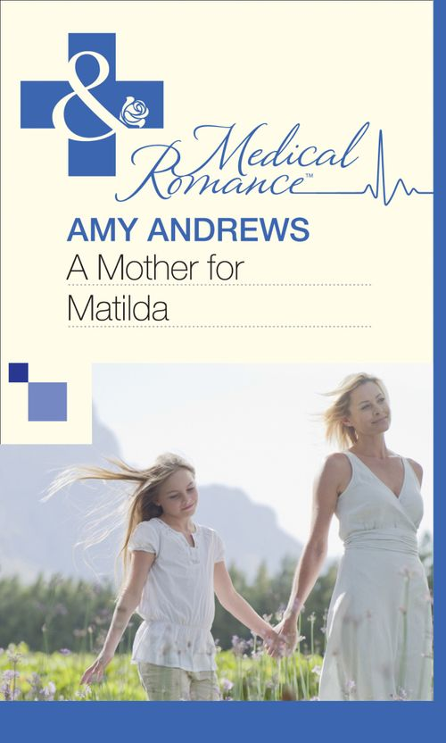 A Mother for Matilda (Mills & Boon Medical): First edition