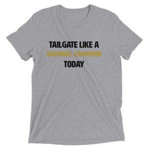 Unisex Tailgate Like A National Champ [baby!] Today Tee - Eola Apparel