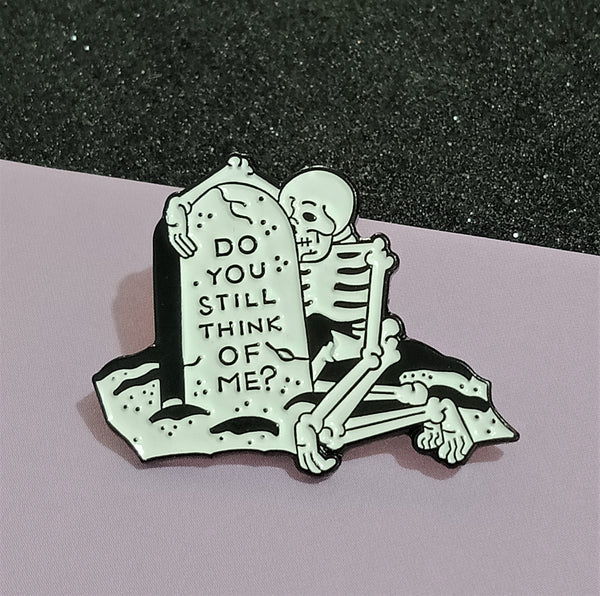 "Skeleton ""Do you still think of me?"" Pin"