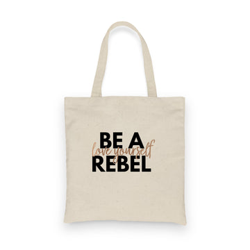 Be a Rebel: Love Yourself | Tote