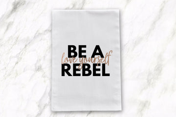 Be a Rebel: Love Yourself | Tea Towel