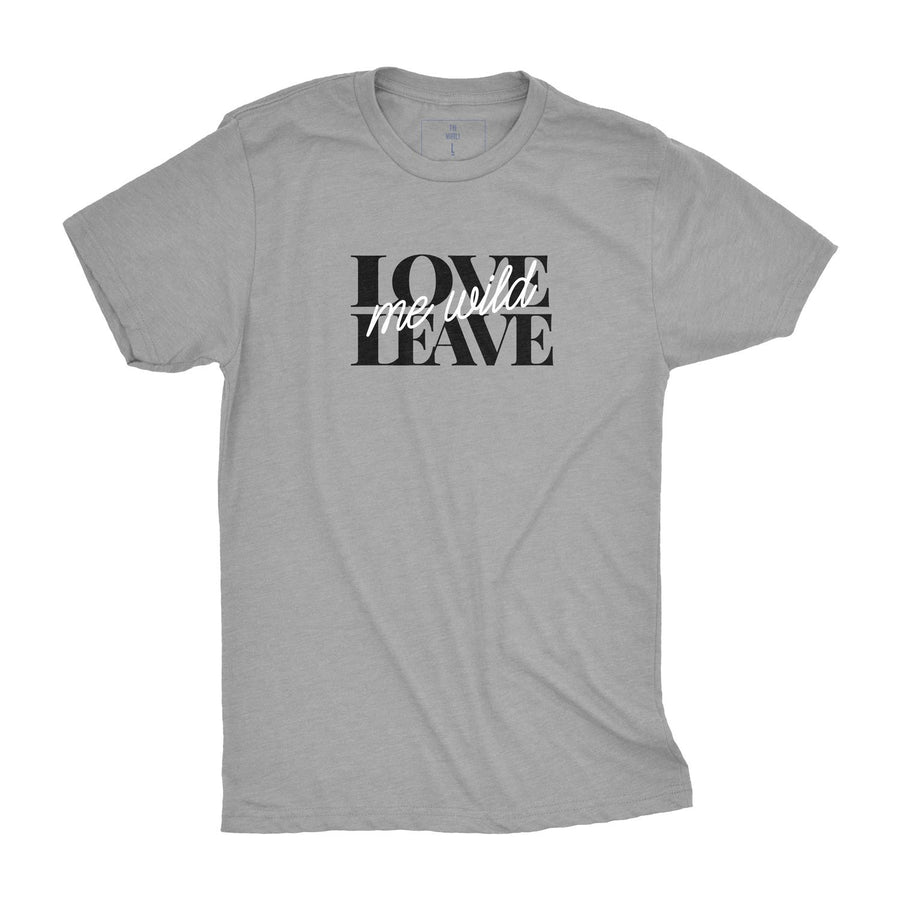 Love Me Leave Me Wild | Adult Unisex Tees