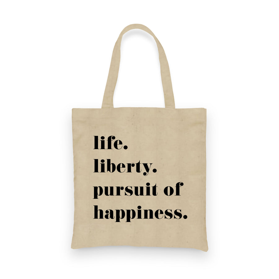 Life. Liberty. And the Pursuit of Happiness. | Tote