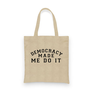 Democracy Made Me Do It | Tote