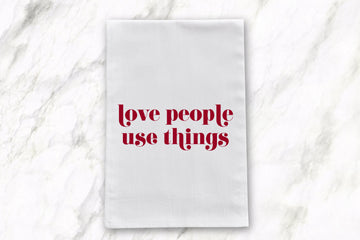 Love People Use Things | Tea Towel