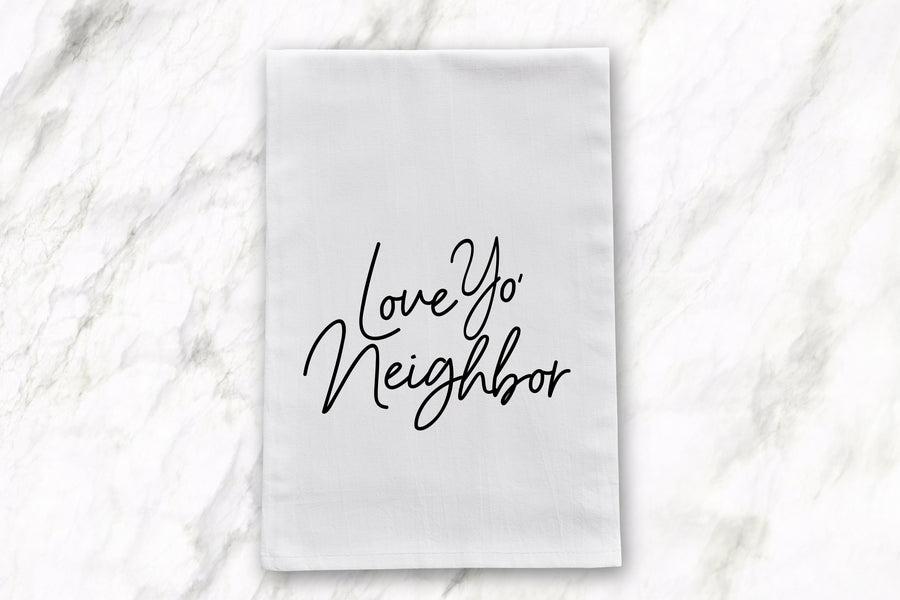 Love Yo' Neighbor | Tea Towel