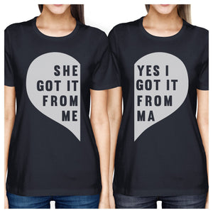 She Got It From Me Navy Womens Cotton Tee Moms Gift From Daughters