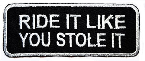 Ride IT Like You Stole IT Cool Funny Biker Patch