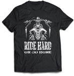 Ride Hard Or Go Home Biker T-Shirt