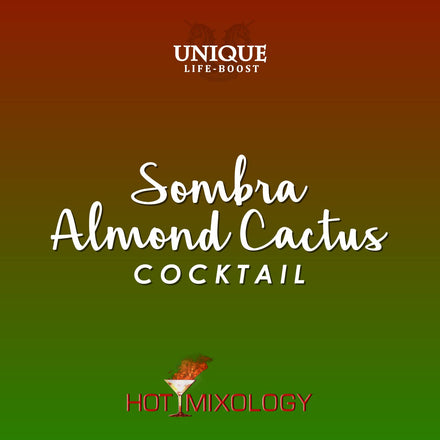 UNIQUE LIFE-BOOST x HOTMIXOLOGY // Sombra Almond Cactus Cocktail