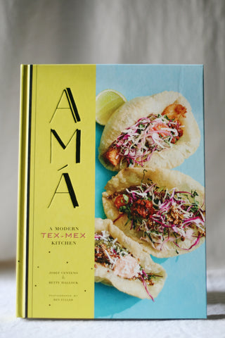 Ama: A Modern Tex-Mex Cookbook
