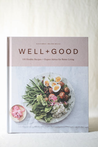 Well + Good: 100 Healthy Recipes + Expert Advice for Better Living