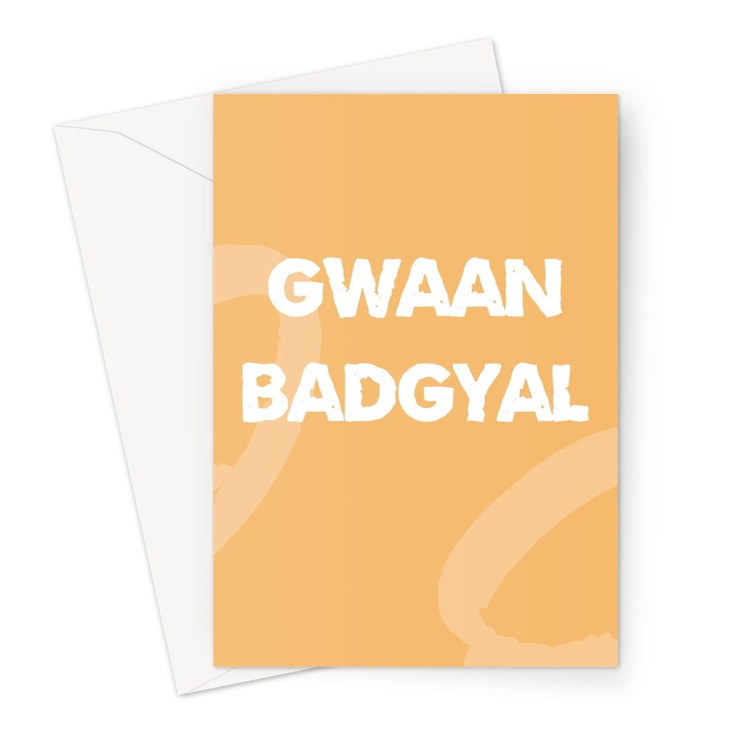 Gwaan Badgyal Card Greeting Card