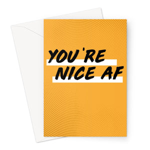 You're Nice AF Card Greeting Card