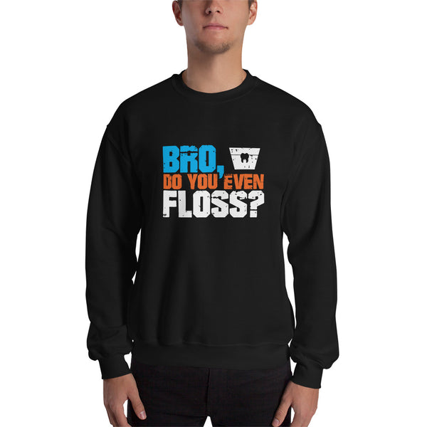 Bro, Do You Even Floss? - Unisex Sweatshirt