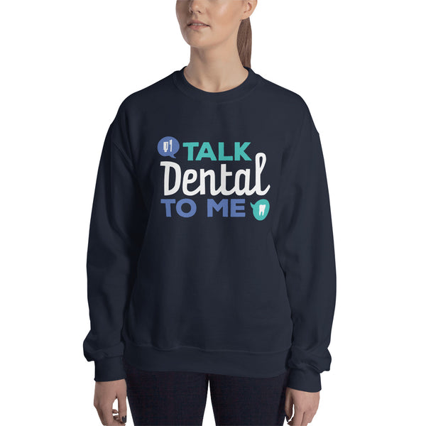 Talk Dental to Me - Unisex Sweatshirt