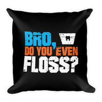 Bro, Do You Even Floss - Premium Pillow
