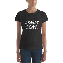 Load image into Gallery viewer, I Know I Can Women's short sleeve t-shirt
