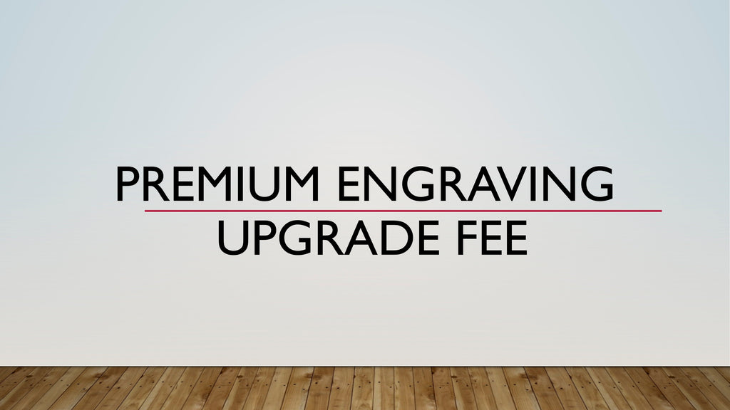 Kickstarter Fulfillment - Deluxe Upgrade to Premium Engraving