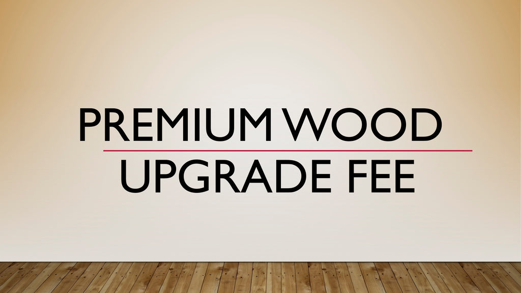 Kickstarter Fulfillment - Deluxe Upgrade to Premium Wood